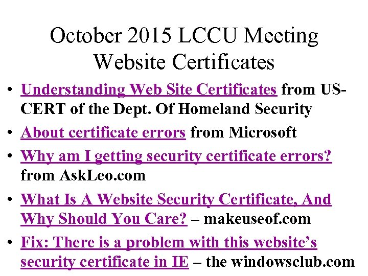 October 2015 LCCU Meeting Website Certificates • Understanding Web Site Certificates from USCERT of