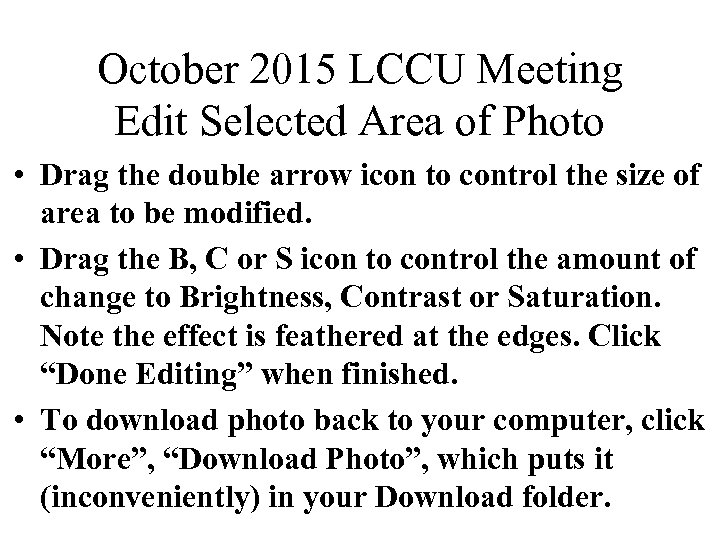 October 2015 LCCU Meeting Edit Selected Area of Photo • Drag the double arrow