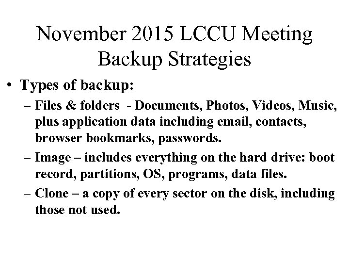 November 2015 LCCU Meeting Backup Strategies • Types of backup: – Files & folders