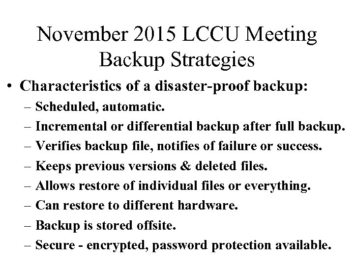 November 2015 LCCU Meeting Backup Strategies • Characteristics of a disaster-proof backup: – Scheduled,