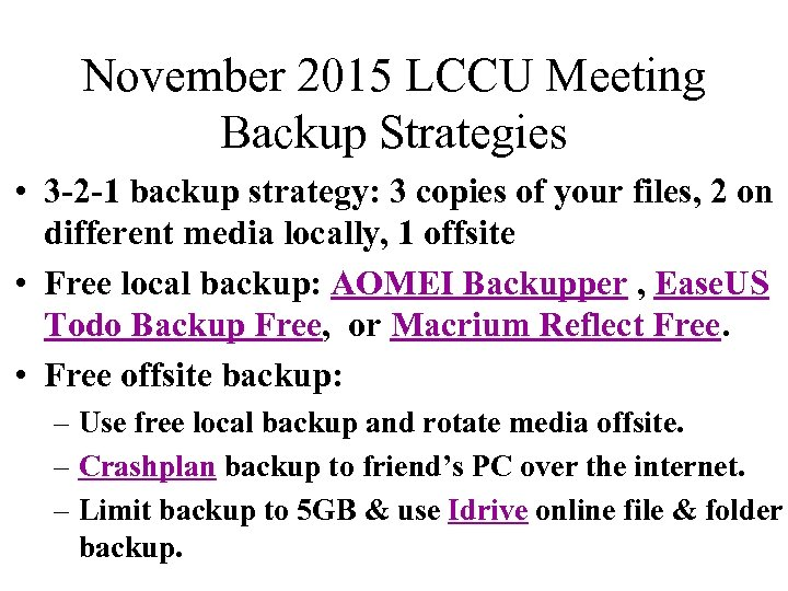 November 2015 LCCU Meeting Backup Strategies • 3 -2 -1 backup strategy: 3 copies