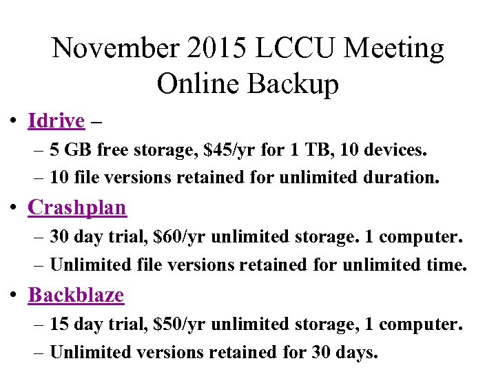 November 2015 LCCU Meeting Online Backup • Idrive – – 5 GB free storage,