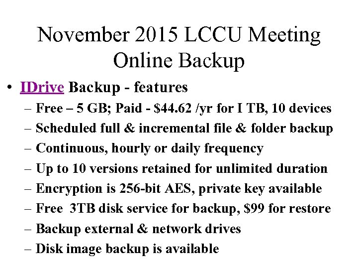 November 2015 LCCU Meeting Online Backup • IDrive Backup - features – Free –
