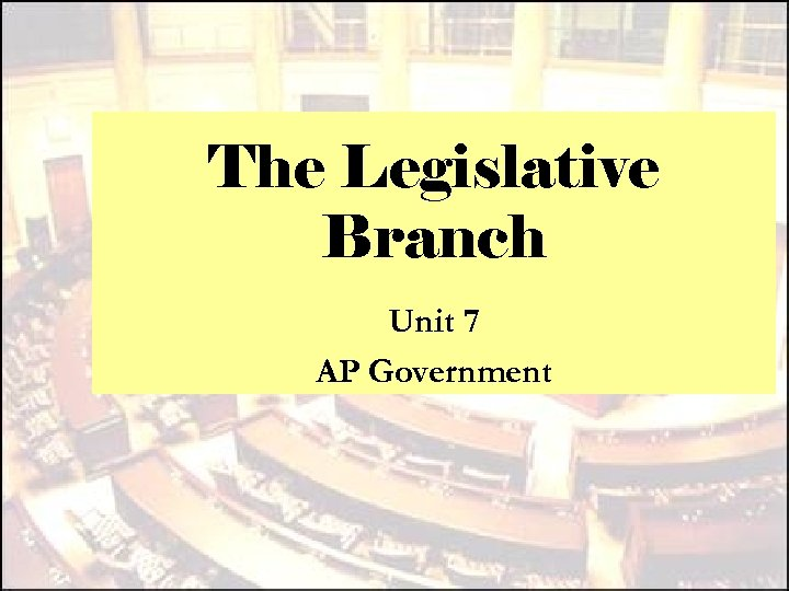 The Legislative Branch Unit 7 AP Government