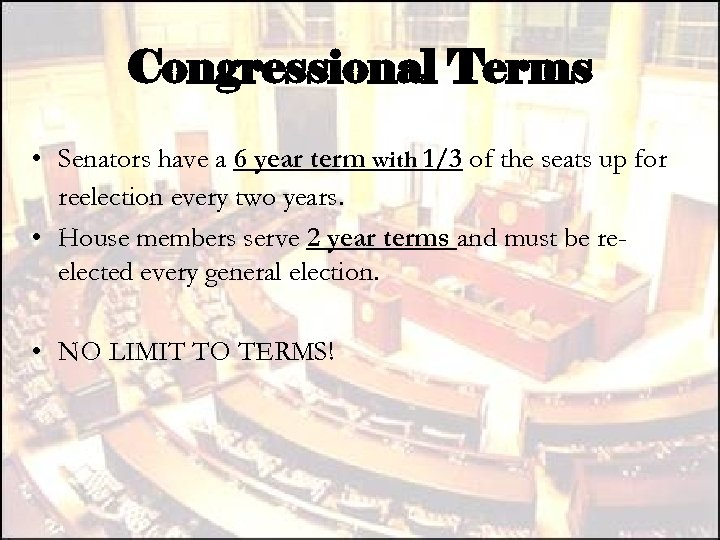 Congressional Terms • Senators have a 6 year term with 1/3 of the seats