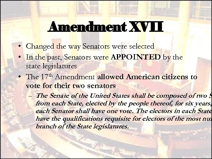 Amendment XVII • Changed the way Senators were selected • In the past, Senators
