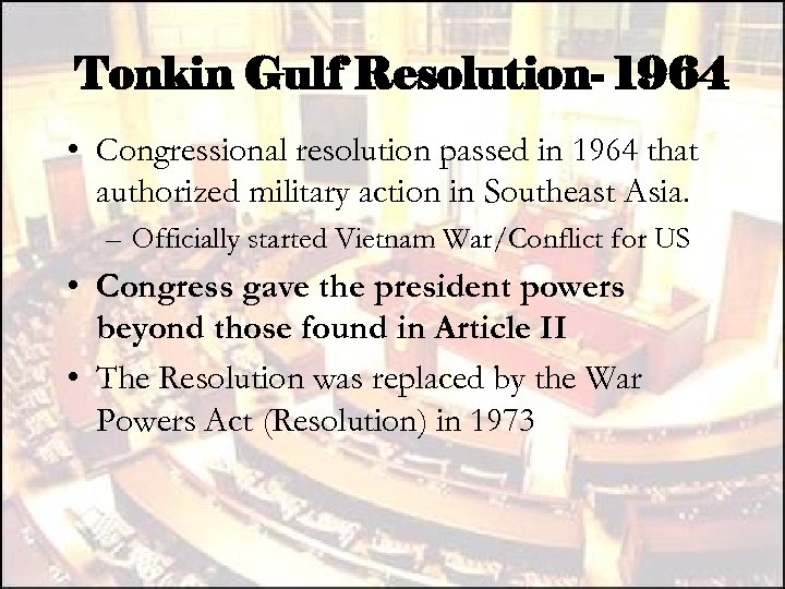 Tonkin Gulf Resolution- 1964 • Congressional resolution passed in 1964 that authorized military action