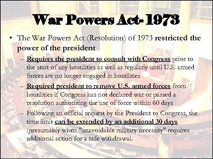 War Powers Act- 1973 • The War Powers Act (Resolution) of 1973 restricted the