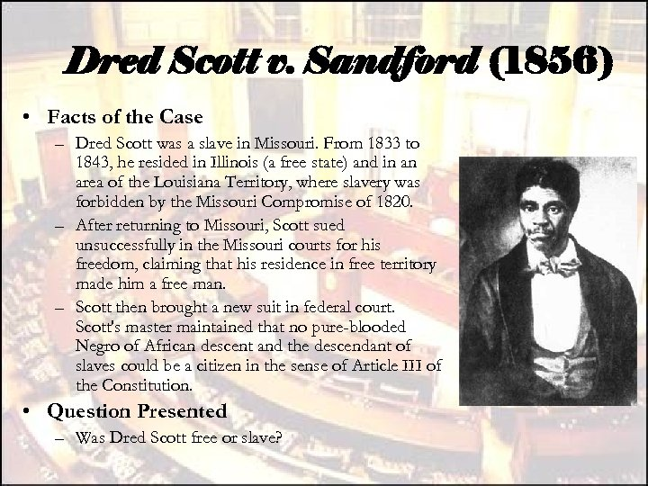 Dred Scott v. Sandford (1856) • Facts of the Case – Dred Scott was