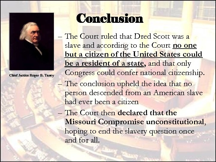 Conclusion Chief Justice Roger B. Taney – The Court ruled that Dred Scott was