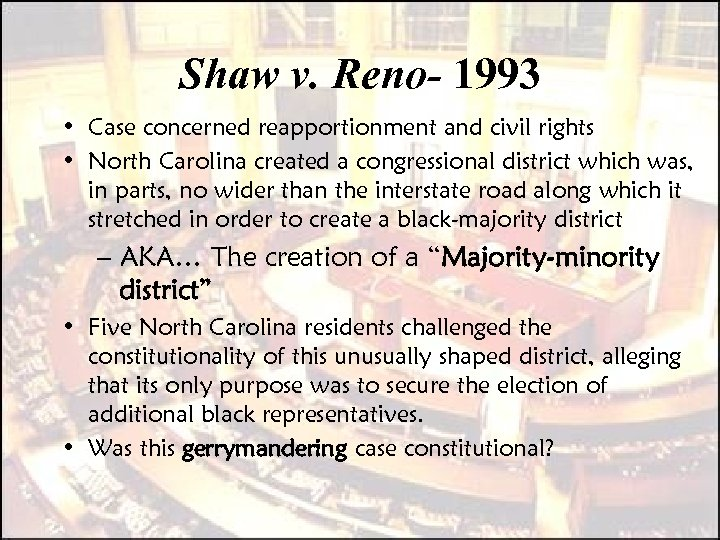 Shaw v. Reno- 1993 • Case concerned reapportionment and civil rights • North Carolina