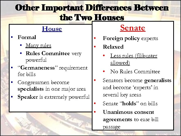Other Important Differences Between the Two Houses House • Formal • • Many rules