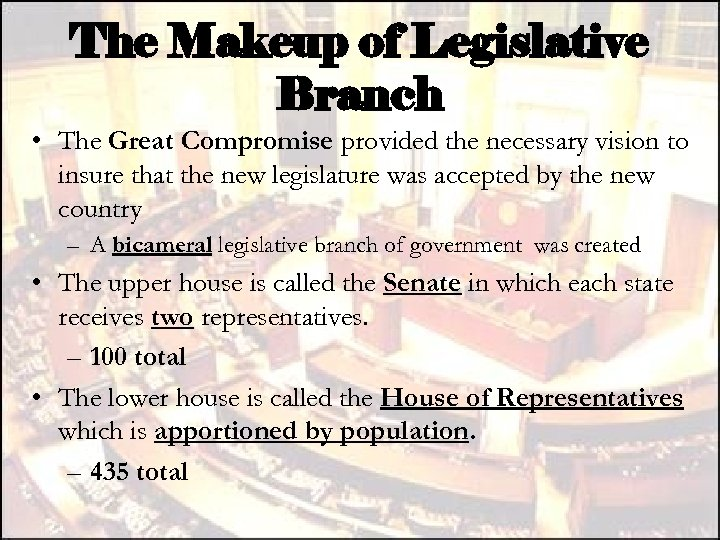 The Makeup of Legislative Branch • The Great Compromise provided the necessary vision to