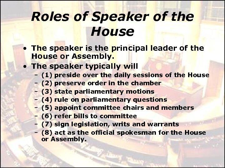 Roles of Speaker of the House • The speaker is the principal leader of