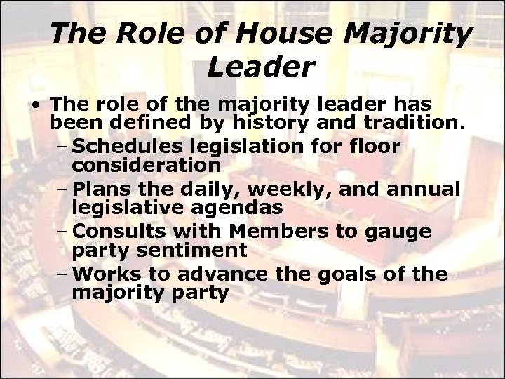 The Role of House Majority Leader • The role of the majority leader has