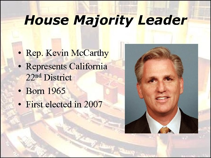 House Majority Leader • Rep. Kevin Mc. Carthy • Represents California 22 nd District