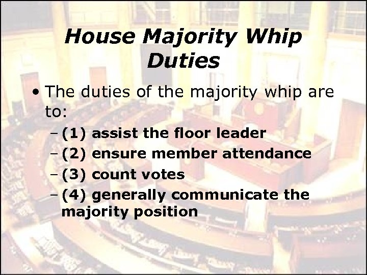 House Majority Whip Duties • The duties of the majority whip are to: –
