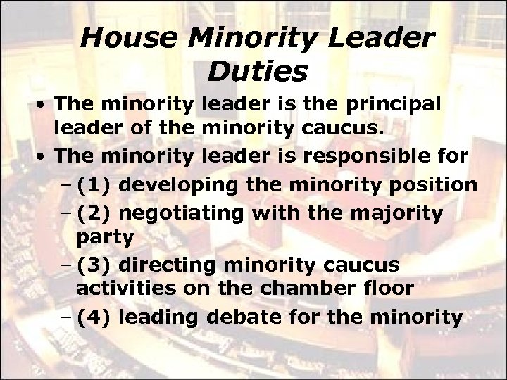 House Minority Leader Duties • The minority leader is the principal leader of the