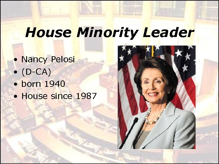 House Minority Leader • • Nancy Pelosi (D-CA) born 1940 House since 1987