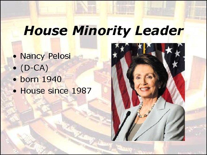 House Minority Leader • • Nancy Pelosi (D-CA) born 1940 House since 1987