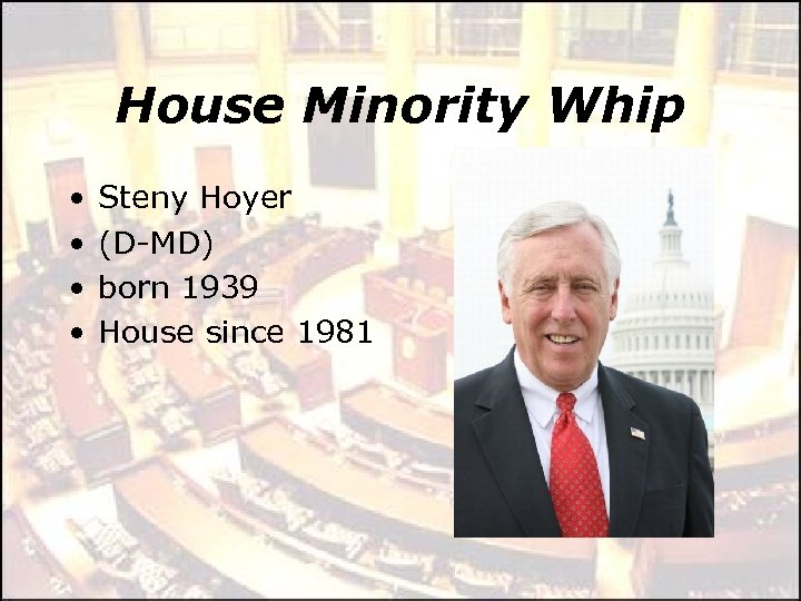 House Minority Whip • • Steny Hoyer (D-MD) born 1939 House since 1981