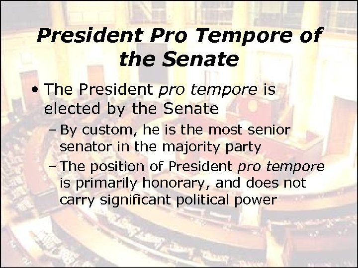 President Pro Tempore of the Senate • The President pro tempore is elected by
