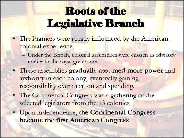 Roots of the Legislative Branch • The Framers were greatly influenced by the American