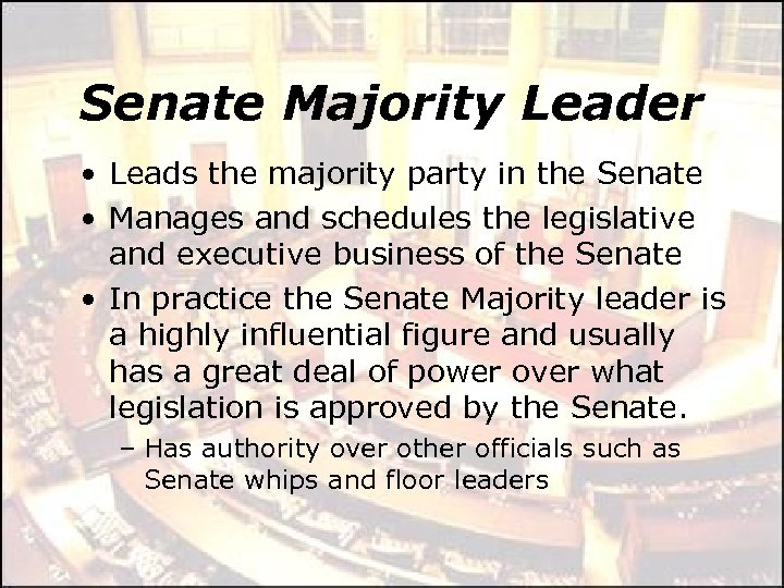 Senate Majority Leader • Leads the majority party in the Senate • Manages and