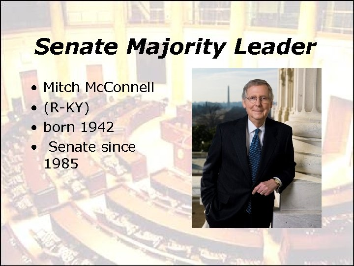 Senate Majority Leader • • Mitch Mc. Connell (R-KY) born 1942 Senate since 1985