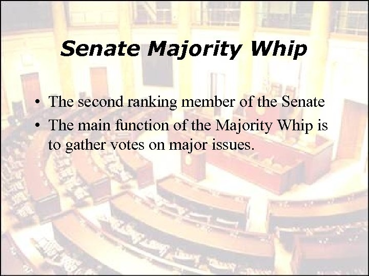 Senate Majority Whip • The second ranking member of the Senate • The main