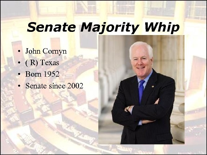 Senate Majority Whip • • John Cornyn ( R) Texas Born 1952 Senate since