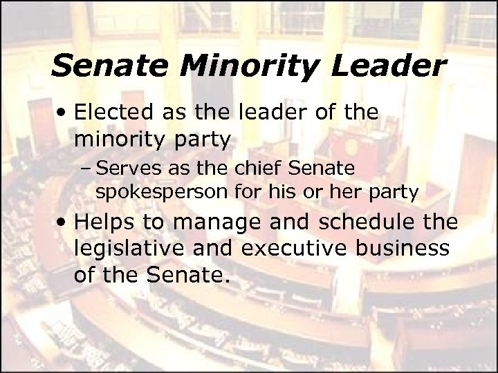 Senate Minority Leader • Elected as the leader of the minority party – Serves