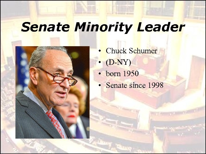 Senate Minority Leader • • Chuck Schumer (D-NY) born 1950 Senate since 1998