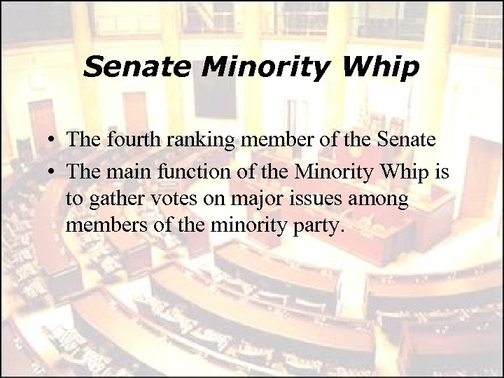 Senate Minority Whip • The fourth ranking member of the Senate • The main