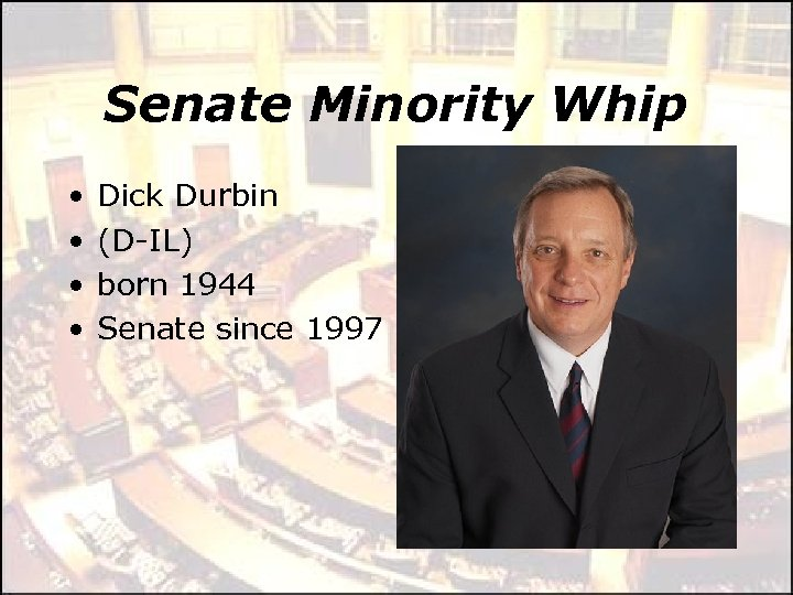 Senate Minority Whip • • Dick Durbin (D-IL) born 1944 Senate since 1997