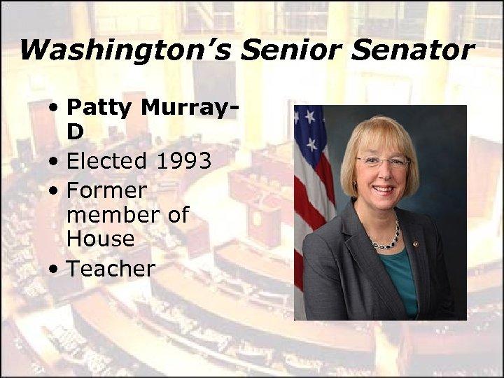 Washington's Senior Senator • Patty Murray. D • Elected 1993 • Former member of
