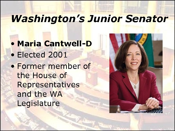 Washington's Junior Senator • Maria Cantwell-D • Elected 2001 • Former member of the
