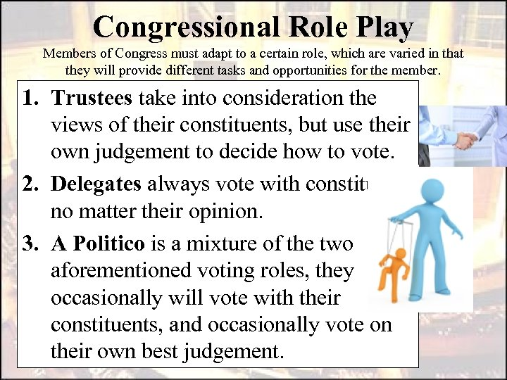 Congressional Role Play Members of Congress must adapt to a certain role, which are