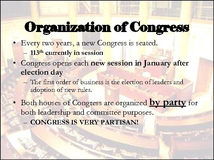 Organization of Congress • Every two years, a new Congress is seated. – 113