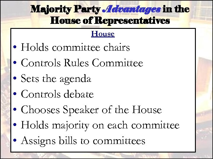Majority Party Advantages in the House of Representatives House • • Holds committee chairs