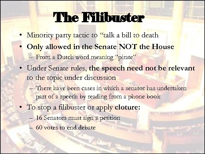 "The Filibuster • Minority party tactic to ""talk a bill to death • Only"