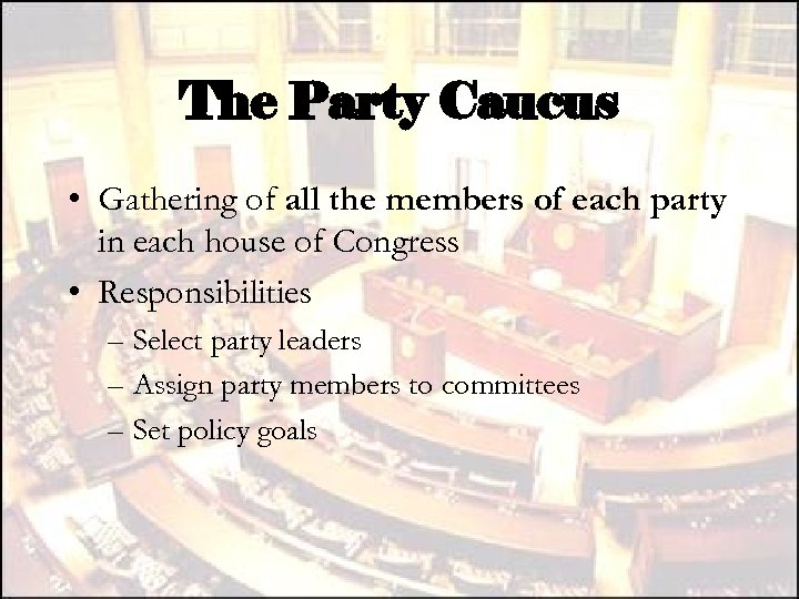 The Party Caucus • Gathering of all the members of each party in each