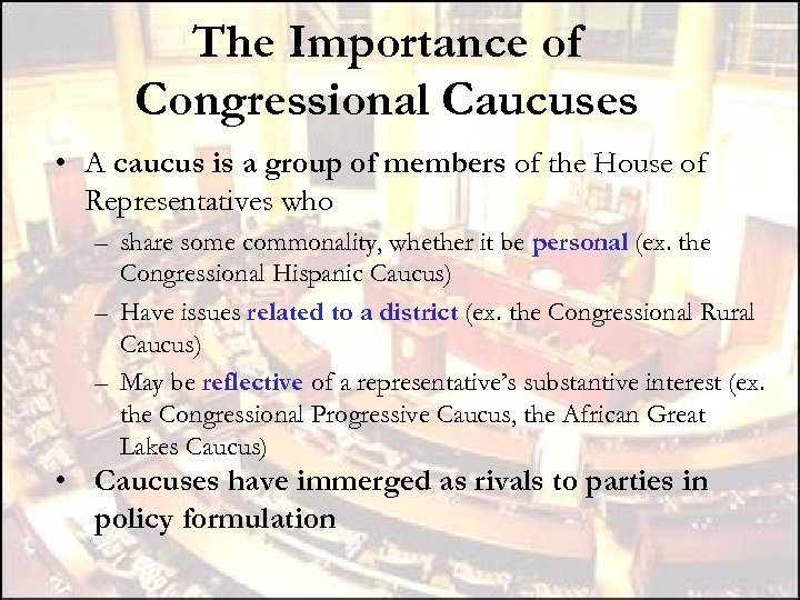 The Importance of Congressional Caucuses • A caucus is a group of members of