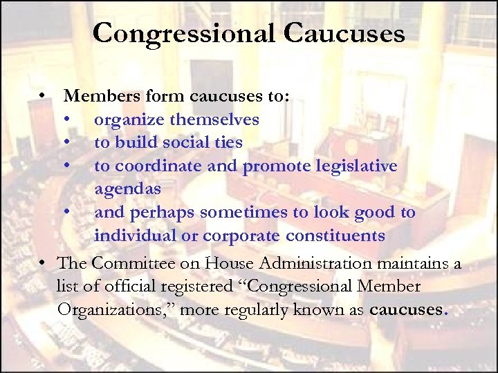 Congressional Caucuses • Members form caucuses to: • organize themselves • to build social