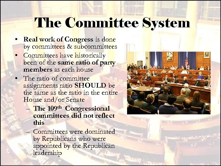 The Committee System • Real work of Congress is done by committees & subcommittees