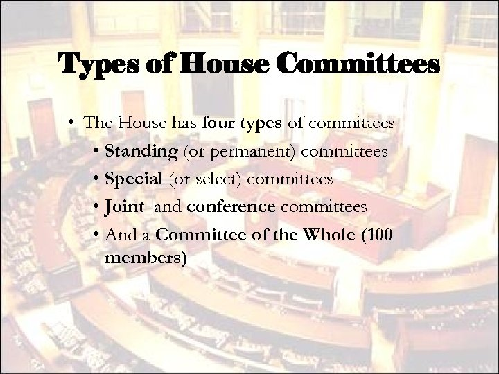 Types of House Committees • The House has four types of committees • Standing
