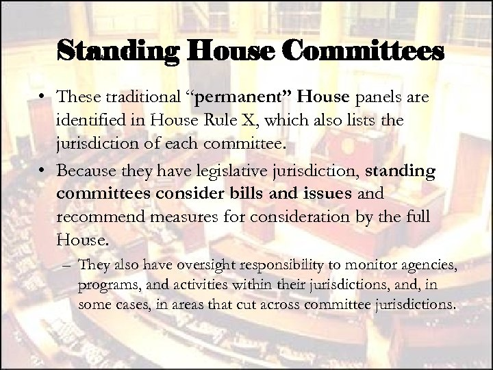 "Standing House Committees • These traditional ""permanent"" House panels are identified in House Rule"
