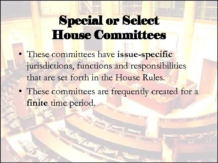 Special or Select House Committees • These committees have issue-specific jurisdictions, functions and responsibilities