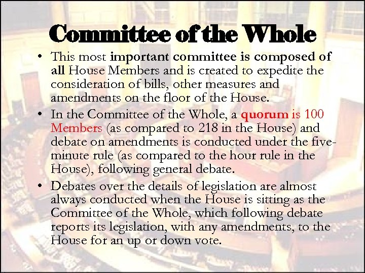 Committee of the Whole • This most important committee is composed of all House