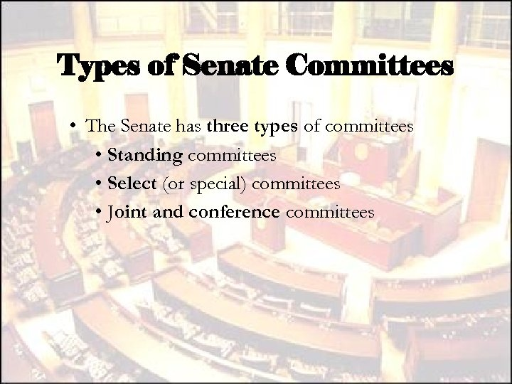 Types of Senate Committees • The Senate has three types of committees • Standing